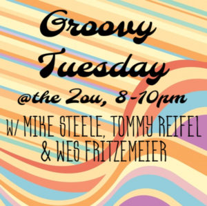 Groovy Tuesday w/ Mike Steele, Tommy Reifel & Wes Fritzemeier