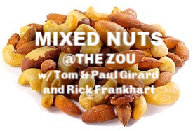 MIXED NUTS @The Zou w/ Paul & Tom Girard and Rick Frankhart